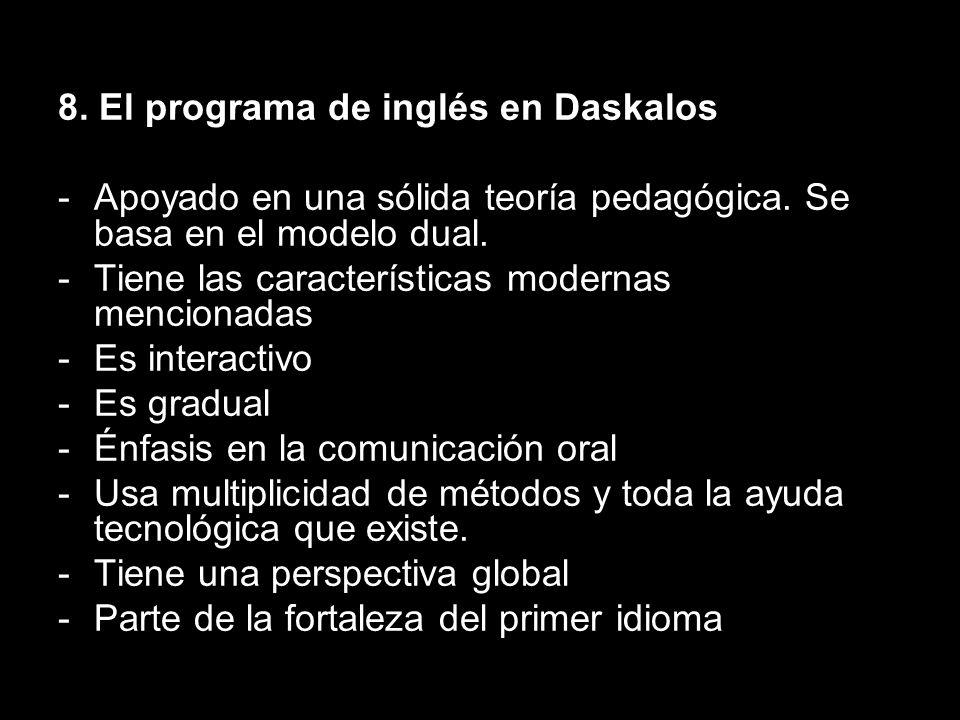 8. El programa de inglés en Daskalos -Apoyado en una sólida teoría pedagógica. Se basa en el modelo dual. -Tiene las características modernas menciona