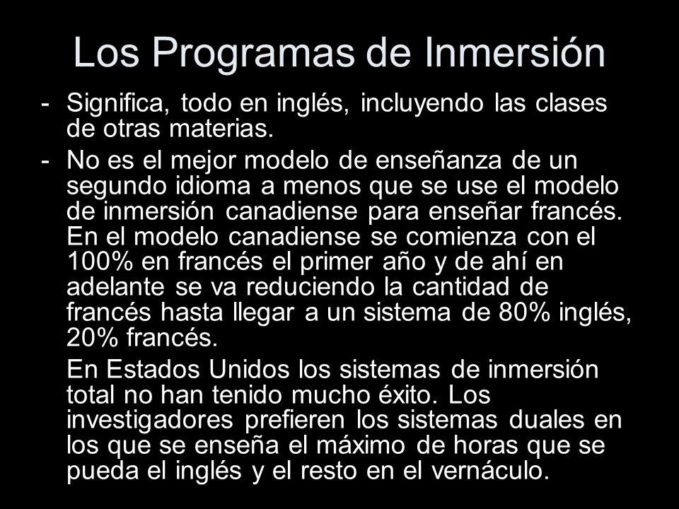 Los Programas de Inmersión -Significa, todo en inglés, incluyendo las clases de otras materias. -No es el mejor modelo de enseñanza de un segundo idio