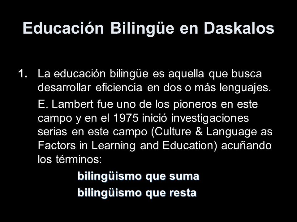 1.La educación bilingüe es aquella que busca desarrollar eficiencia en dos o más lenguajes. E. Lambert fue uno de los pioneros en este campo y en el 1