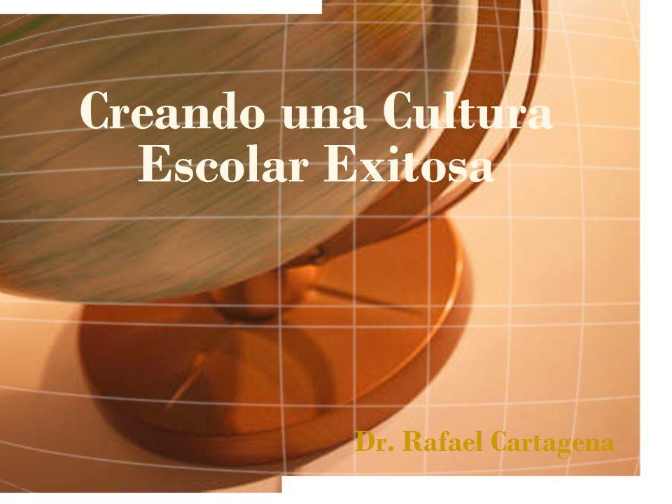 Creando una Cultura Escolar Exitosa Dr. Rafael Cartagena