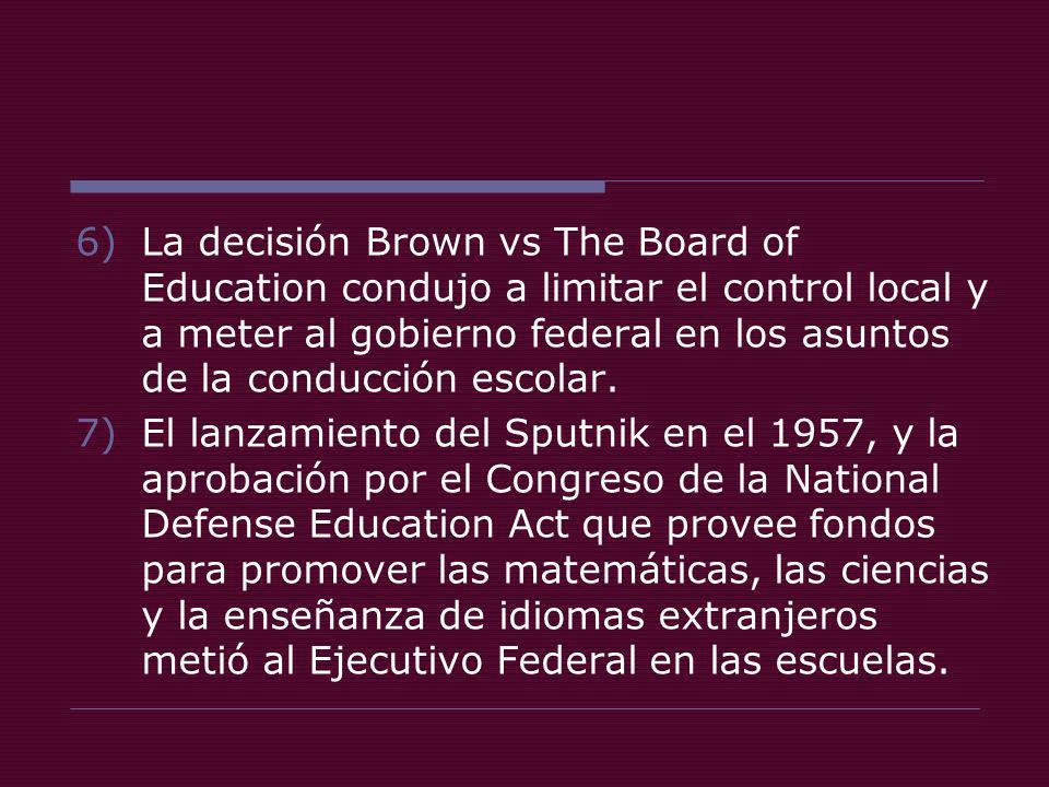 6)La decisión Brown vs The Board of Education condujo a limitar el control local y a meter al gobierno federal en los asuntos de la conducción escolar