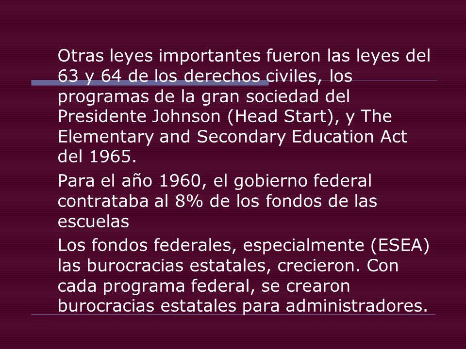 Otras leyes importantes fueron las leyes del 63 y 64 de los derechos civiles, los programas de la gran sociedad del Presidente Johnson (Head Start), y
