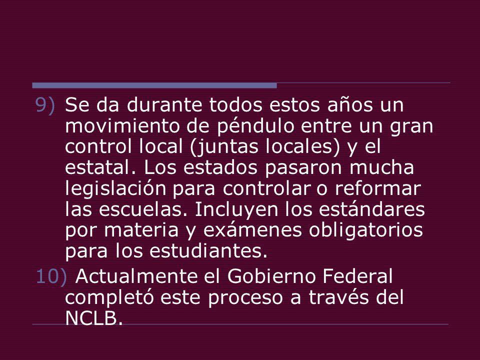 9)Se da durante todos estos años un movimiento de péndulo entre un gran control local (juntas locales) y el estatal.