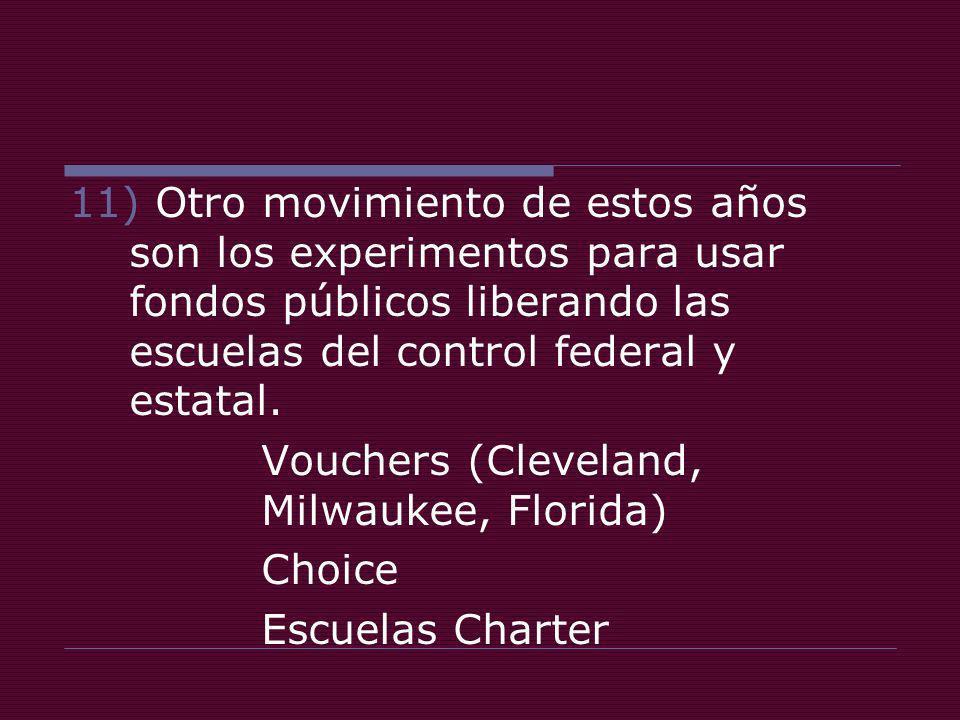 11) Otro movimiento de estos años son los experimentos para usar fondos públicos liberando las escuelas del control federal y estatal.