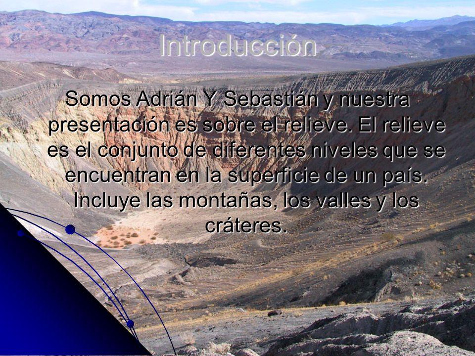 Introducción Somos Adrián Y Sebastián y nuestra presentación es sobre el relieve. El relieve es el conjunto de diferentes niveles que se encuentran en