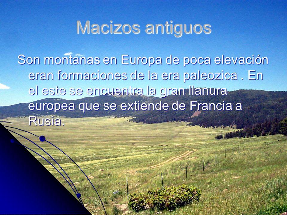 Macizos antiguos Son montanas en Europa de poca elevación eran formaciones de la era paleozica. En el este se encuentra la gran llanura europea que se