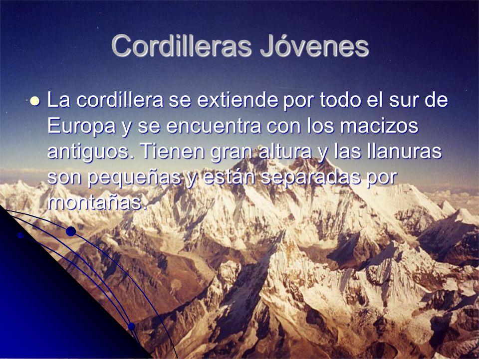 Cordilleras Jóvenes La cordillera se extiende por todo el sur de Europa y se encuentra con los macizos antiguos. Tienen gran altura y las llanuras son