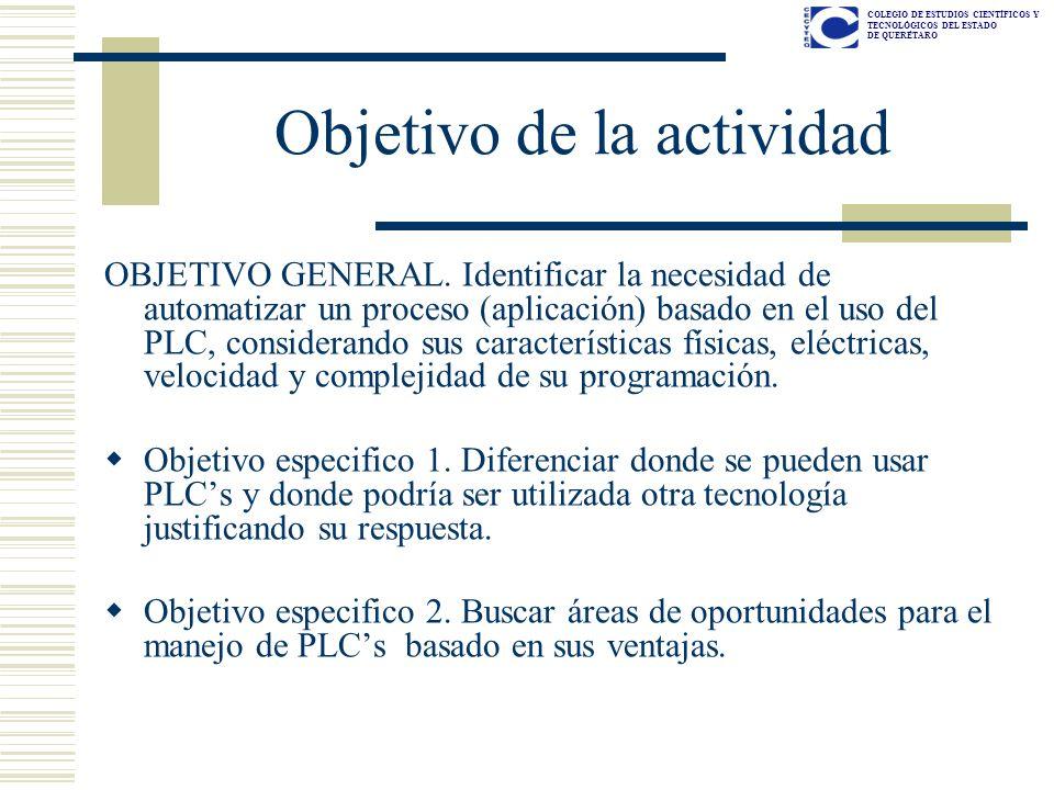 COLEGIO DE ESTUDIOS CIENTÍFICOS Y TECNOLÓGICOS DEL ESTADO DE QUERÉTARO Objetivo de la actividad OBJETIVO GENERAL. Identificar la necesidad de automati