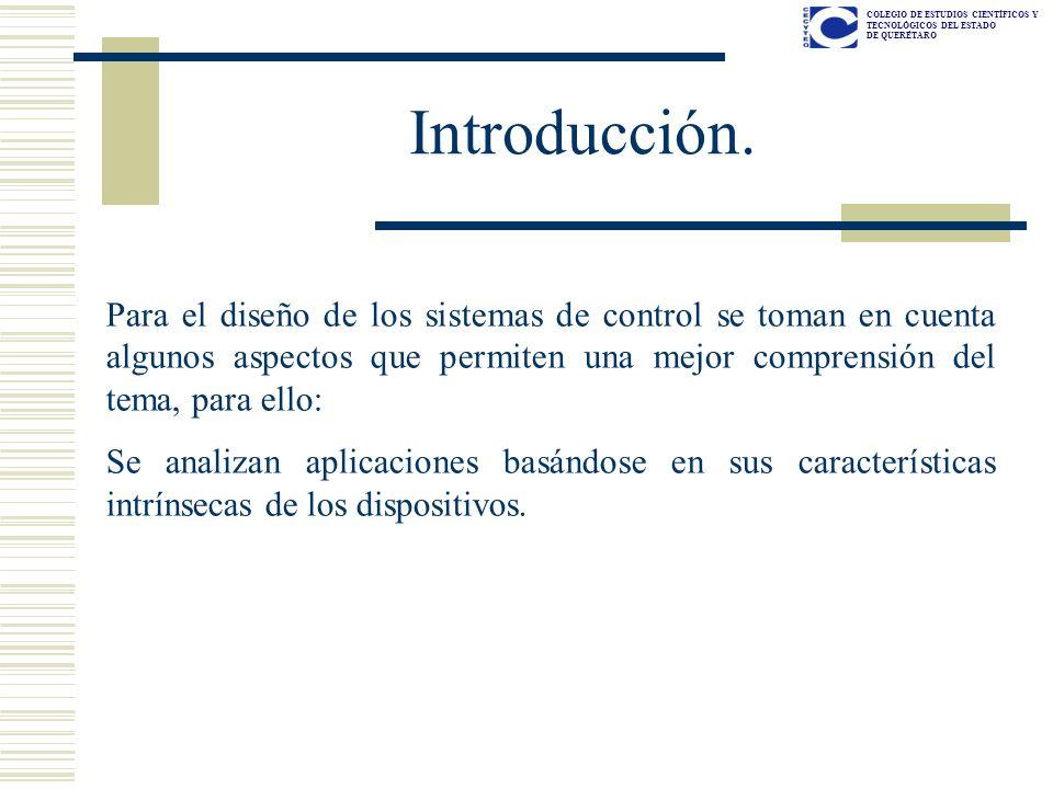 COLEGIO DE ESTUDIOS CIENTÍFICOS Y TECNOLÓGICOS DEL ESTADO DE QUERÉTARO Introducción. Para el diseño de los sistemas de control se toman en cuenta algu
