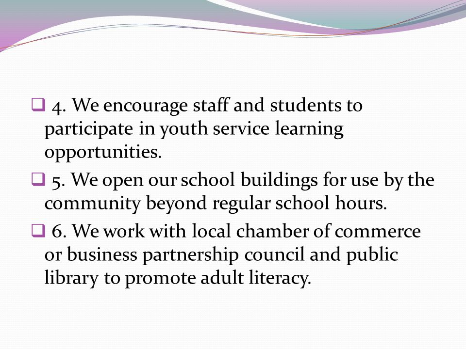 4. We encourage staff and students to participate in youth service learning opportunities. 5. We open our school buildings for use by the community be