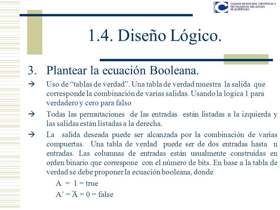 COLEGIO DE ESTUDIOS CIENTÍFICOS Y TECNOLÓGICOS DEL ESTADO DE QUERÉTARO 1.4. Diseño Lógico. 3.Plantear la ecuación Booleana. Uso de tablas de verdad. U