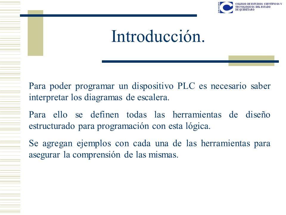 COLEGIO DE ESTUDIOS CIENTÍFICOS Y TECNOLÓGICOS DEL ESTADO DE QUERÉTARO Introducción. Para poder programar un dispositivo PLC es necesario saber interp