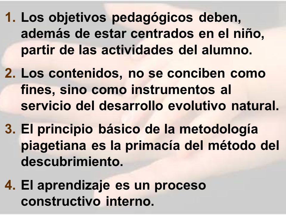 1. Los objetivos pedagógicos deben, además de estar centrados en el niño, partir de las actividades del alumno. 2. Los contenidos, no se conciben como