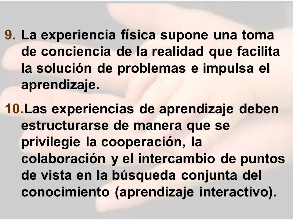 9. La experiencia física supone una toma de conciencia de la realidad que facilita la solución de problemas e impulsa el aprendizaje. 10. Las experien