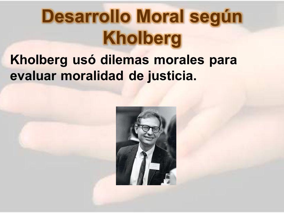 Kholberg usó dilemas morales para evaluar moralidad de justicia.