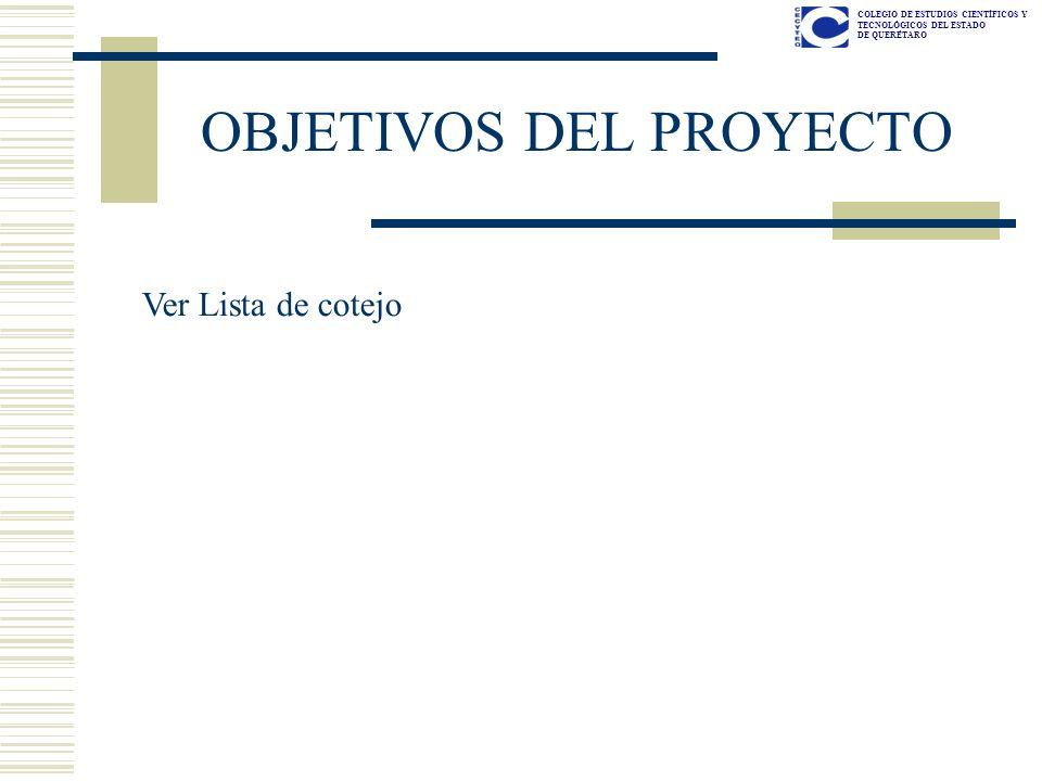 COLEGIO DE ESTUDIOS CIENTÍFICOS Y TECNOLÓGICOS DEL ESTADO DE QUERÉTARO OBJETIVOS DEL PROYECTO Ver Lista de cotejo