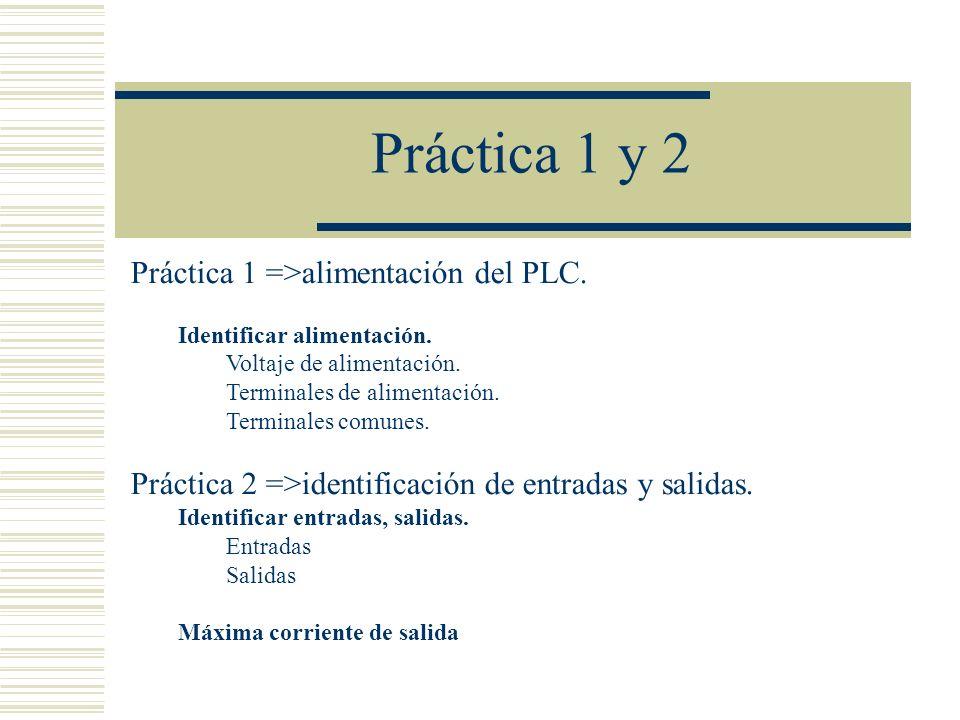 Práctica 1 y 2 Práctica 1 =>alimentación del PLC. Identificar alimentación. Voltaje de alimentación. Terminales de alimentación. Terminales comunes. P