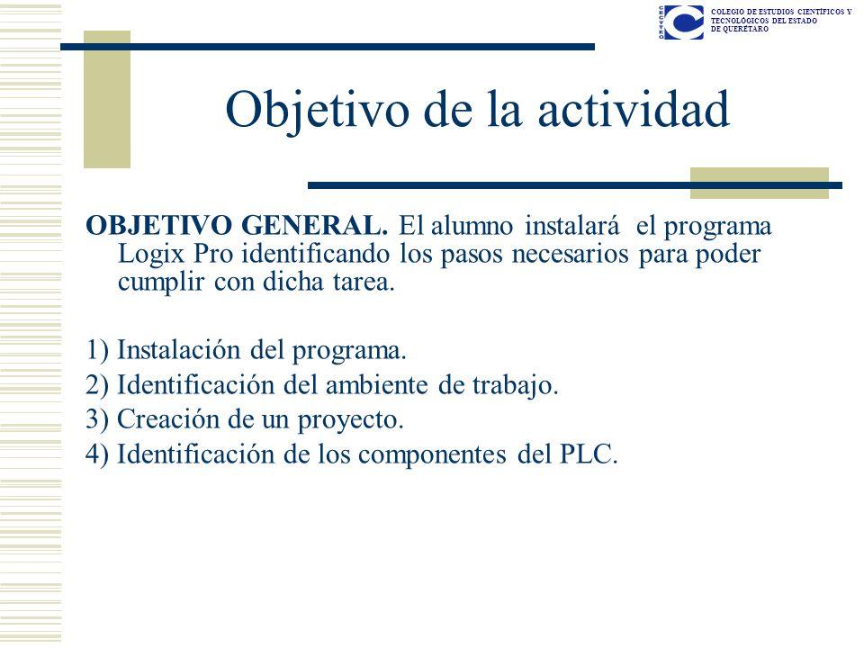 COLEGIO DE ESTUDIOS CIENTÍFICOS Y TECNOLÓGICOS DEL ESTADO DE QUERÉTARO Objetivo de la actividad OBJETIVO GENERAL. El alumno instalará el programa Logi