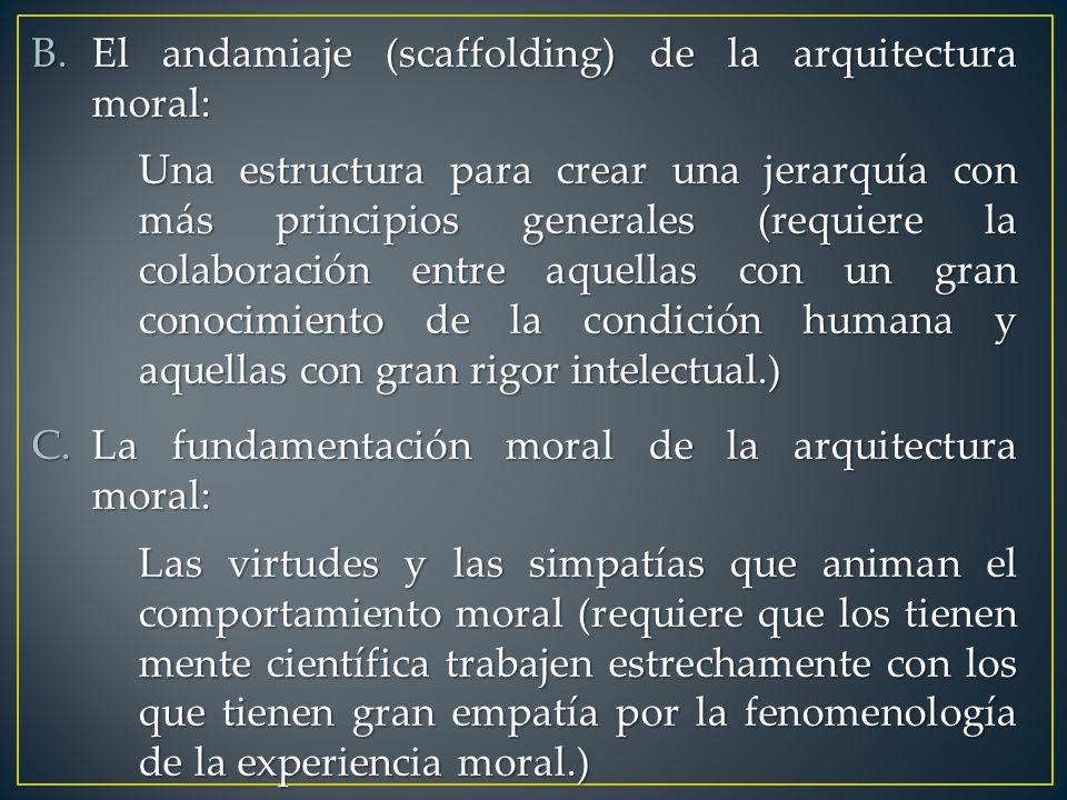 B.El andamiaje (scaffolding) de la arquitectura moral: Una estructura para crear una jerarquía con más principios generales (requiere la colaboración