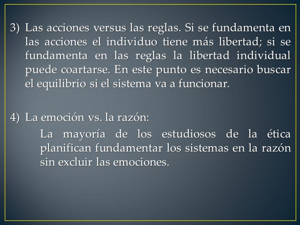 3)Las acciones versus las reglas. Si se fundamenta en las acciones el individuo tiene más libertad; si se fundamenta en las reglas la libertad individ
