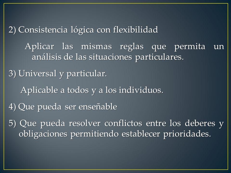 2) Consistencia lógica con flexibilidad Aplicar las mismas reglas que permita un análisis de las situaciones particulares. Aplicar las mismas reglas q