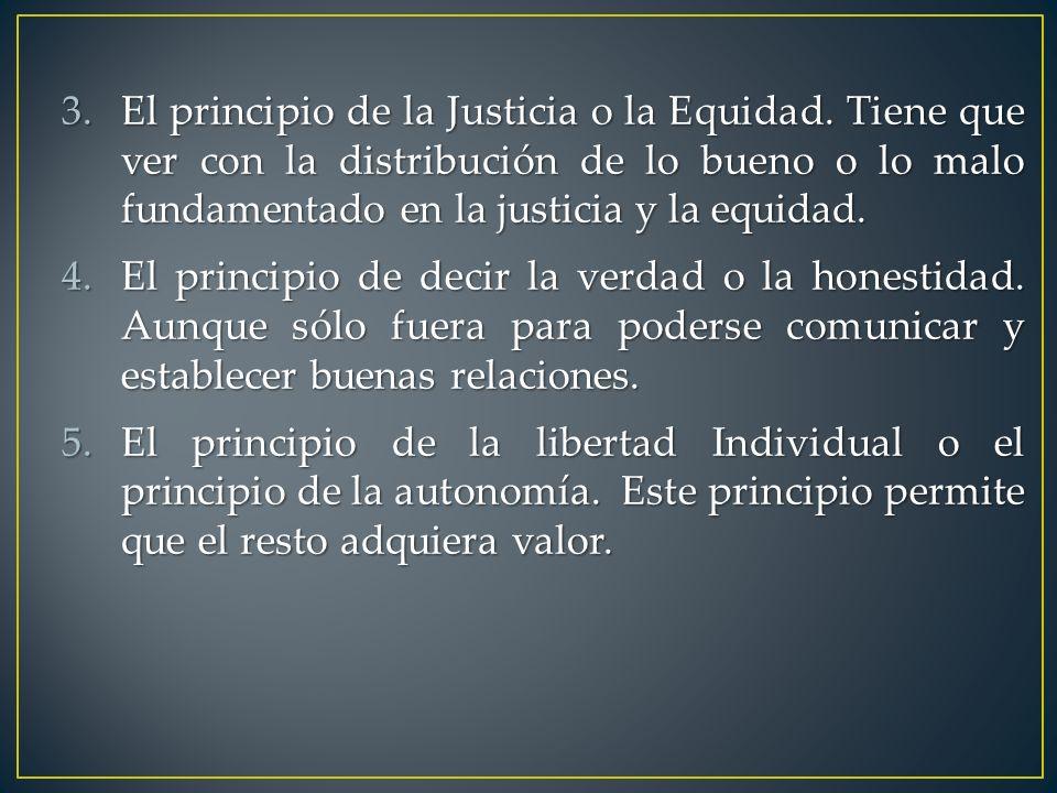 3.El principio de la Justicia o la Equidad. Tiene que ver con la distribución de lo bueno o lo malo fundamentado en la justicia y la equidad. 4.El pri