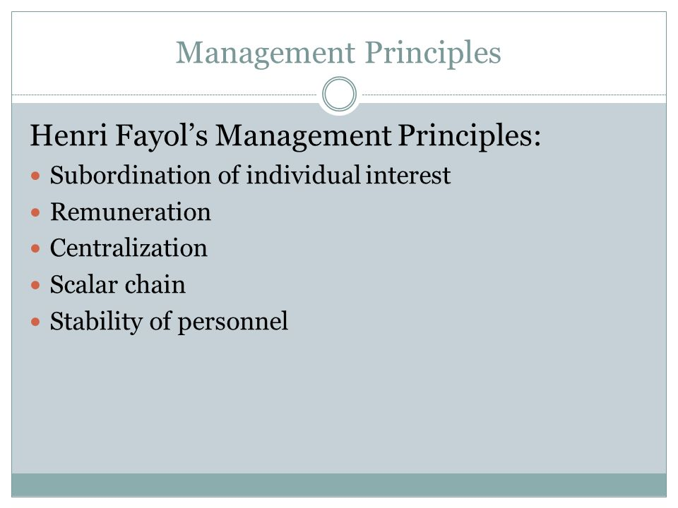 Management Principles Henri Fayols Management Principles: Division of work Authority Discipline Unity of command Unity of direction