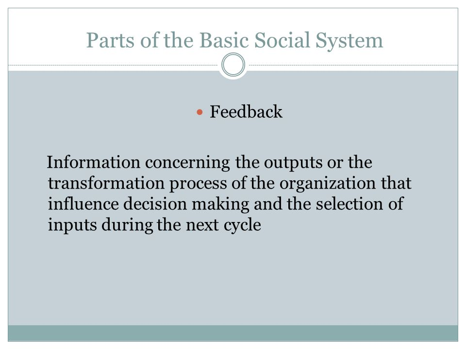 Parts of the Basic Social System Outputs The products and/or services produced