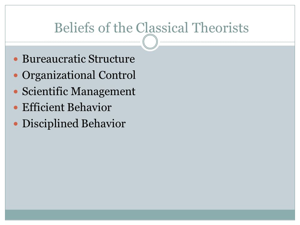 Classical Organizational Theory Division of Labor Span of Control Formal Rules Goal Definition Extrinsic Rewards Hierarchy