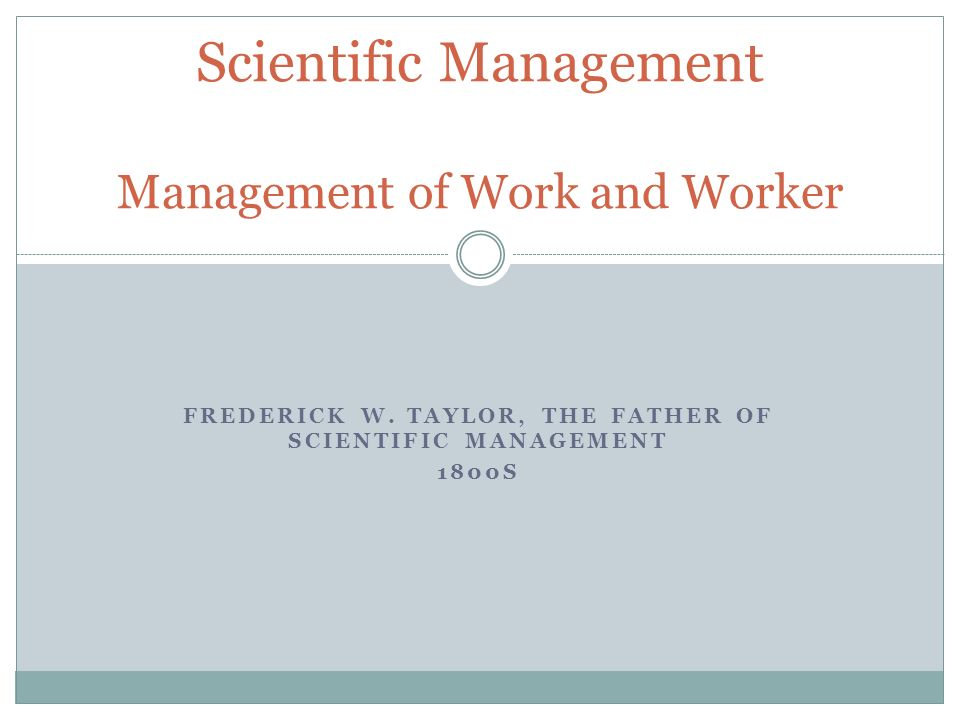Classical Organizational Theory Organizational thought: Scientific Management – Frederick Taylor Administrative Management – Henri Fayol The Bureaucra