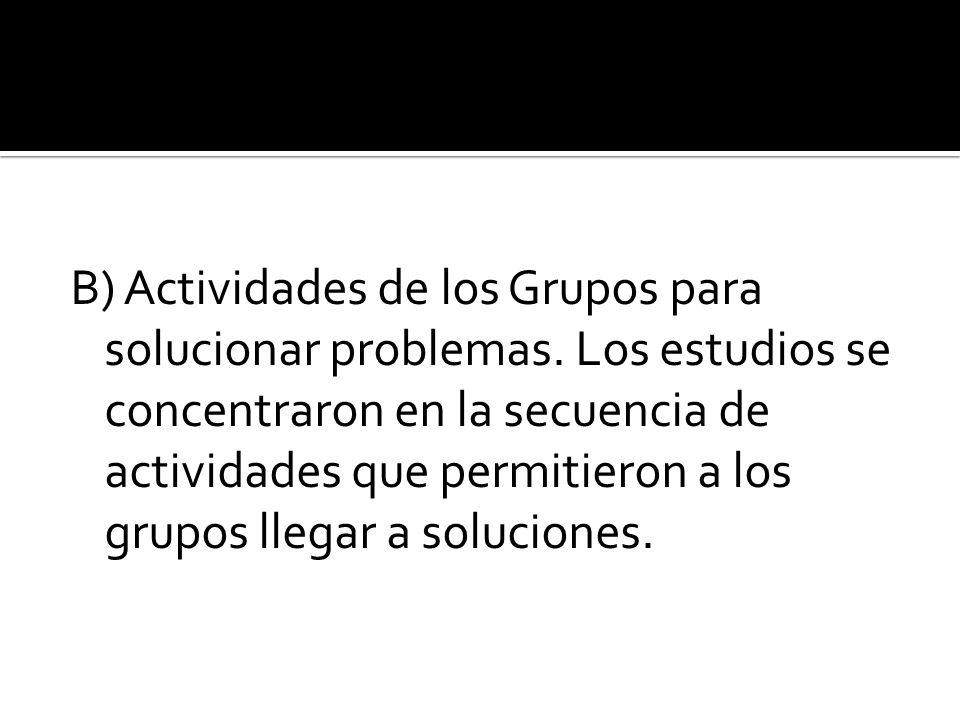 B) Actividades de los Grupos para solucionar problemas. Los estudios se concentraron en la secuencia de actividades que permitieron a los grupos llega