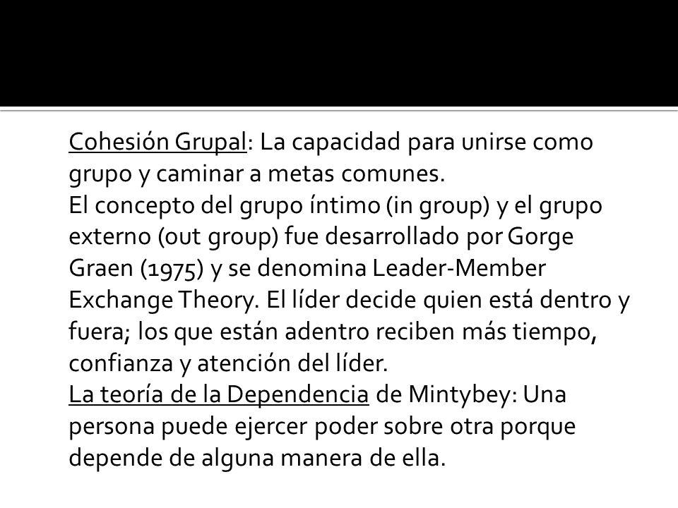 Cohesión Grupal: La capacidad para unirse como grupo y caminar a metas comunes. El concepto del grupo íntimo (in group) y el grupo externo (out group)
