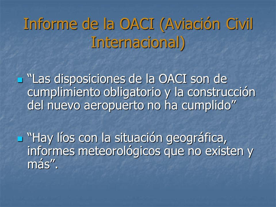 Informe de la OACI (Aviación Civil Internacional) Las disposiciones de la OACI son de cumplimiento obligatorio y la construcción del nuevo aeropuerto