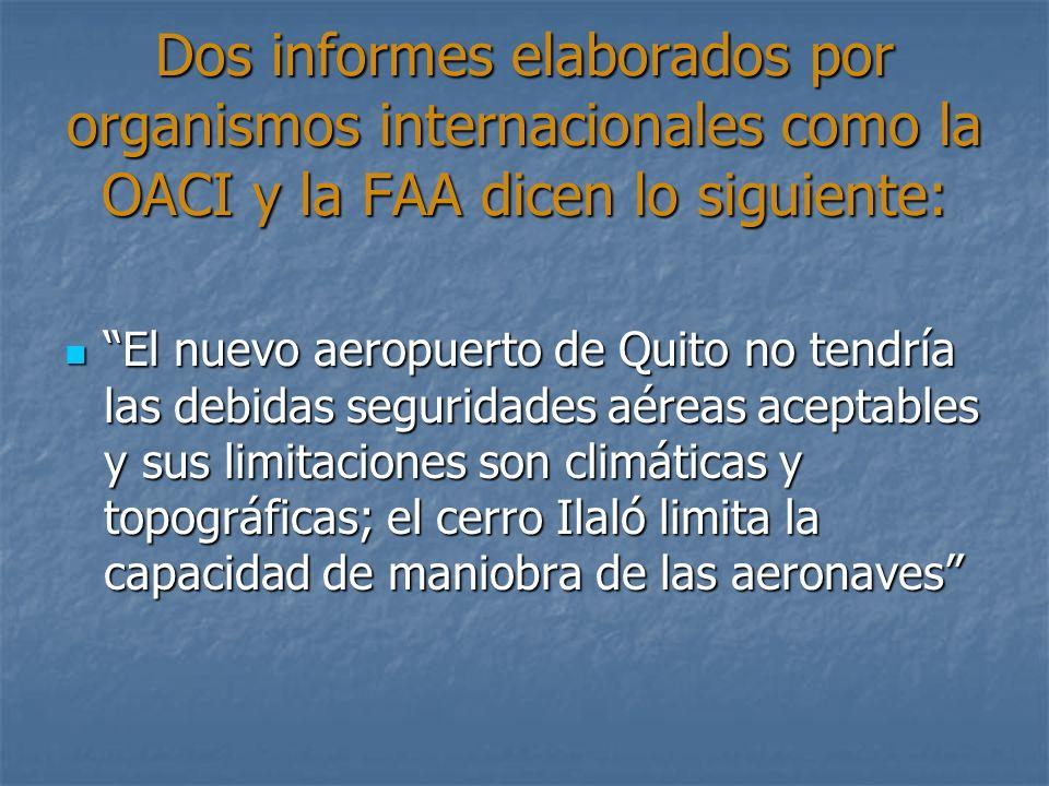 Dos informes elaborados por organismos internacionales como la OACI y la FAA dicen lo siguiente: El nuevo aeropuerto de Quito no tendría las debidas s
