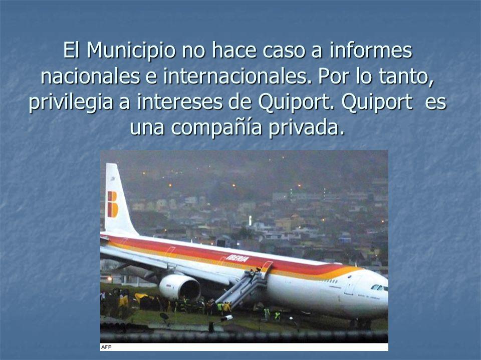 El Municipio no hace caso a informes nacionales e internacionales. Por lo tanto, privilegia a intereses de Quiport. Quiport es una compañía privada.