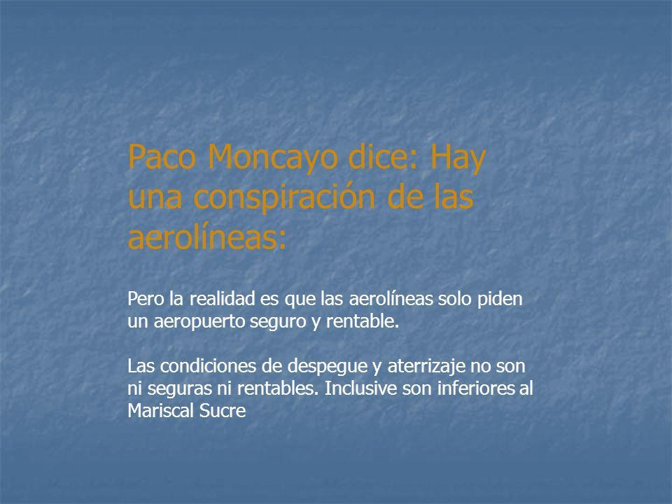 Paco Moncayo dice: Hay una conspiración de las aerolíneas: Pero la realidad es que las aerolíneas solo piden un aeropuerto seguro y rentable. Las cond