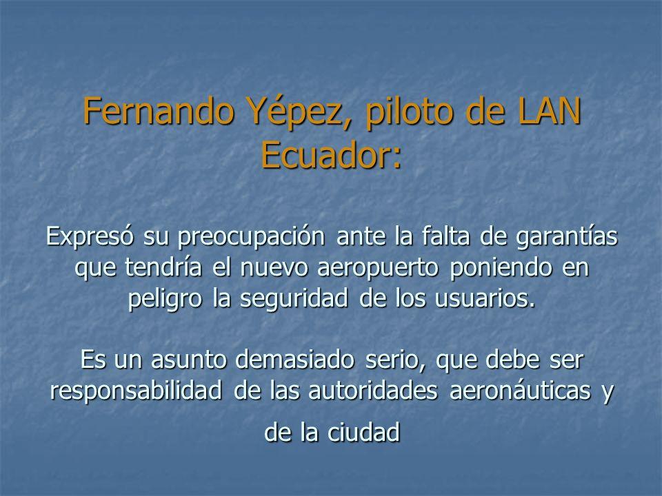 Fernando Yépez, piloto de LAN Ecuador: Expresó su preocupación ante la falta de garantías que tendría el nuevo aeropuerto poniendo en peligro la segur