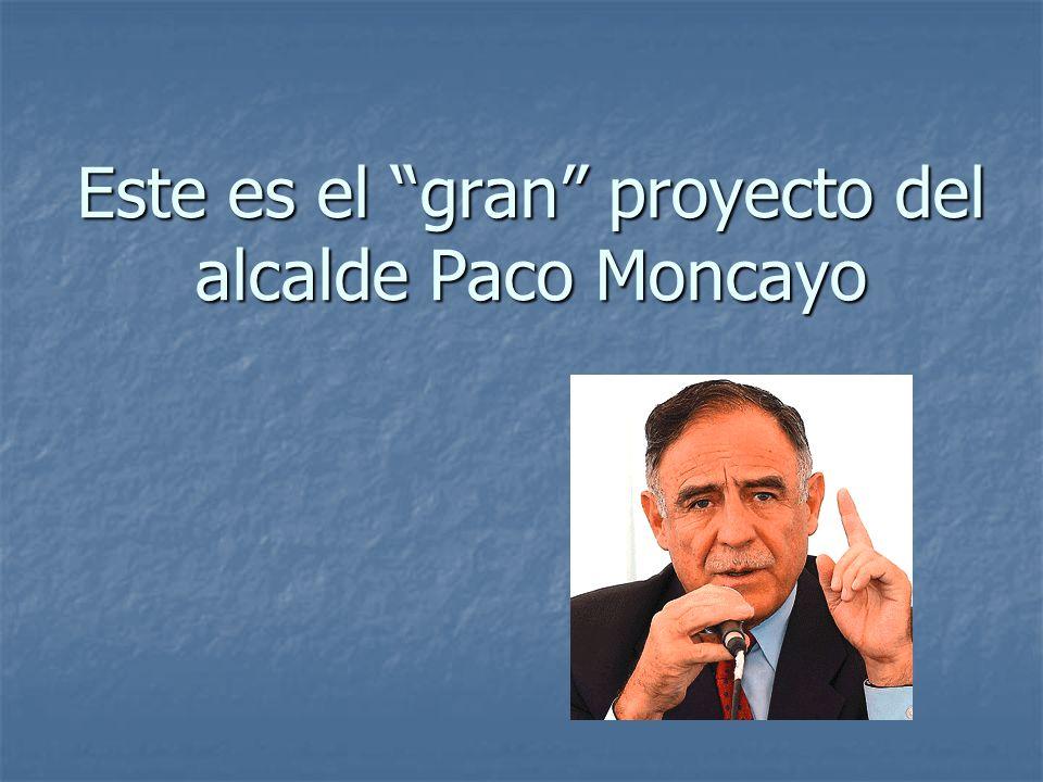 Este es el gran proyecto del alcalde Paco Moncayo