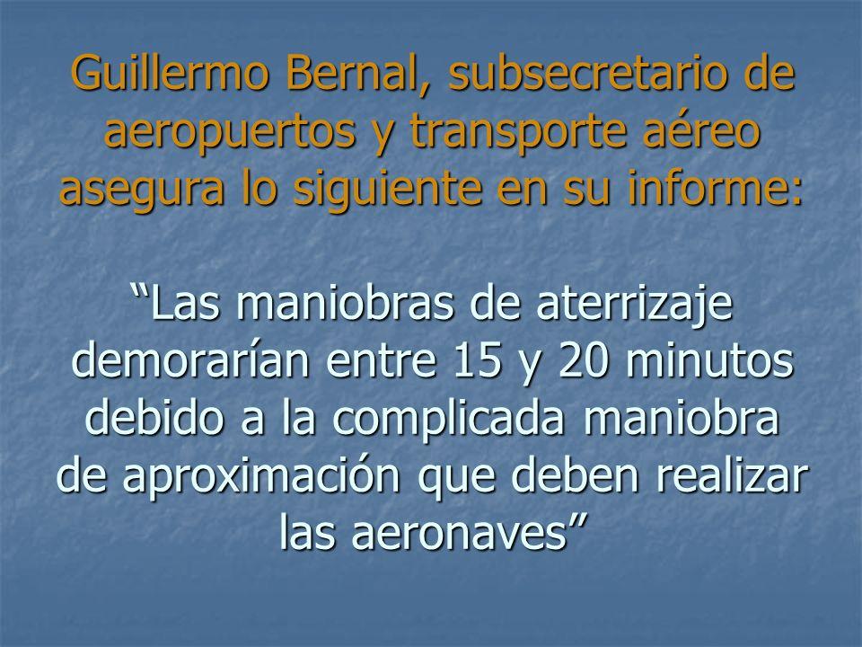 Guillermo Bernal, subsecretario de aeropuertos y transporte aéreo asegura lo siguiente en su informe: Las maniobras de aterrizaje demorarían entre 15