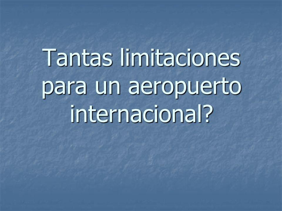 Tantas limitaciones para un aeropuerto internacional?