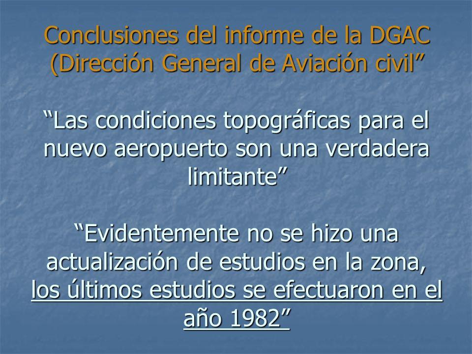 Conclusiones del informe de la DGAC (Dirección General de Aviación civil Las condiciones topográficas para el nuevo aeropuerto son una verdadera limit