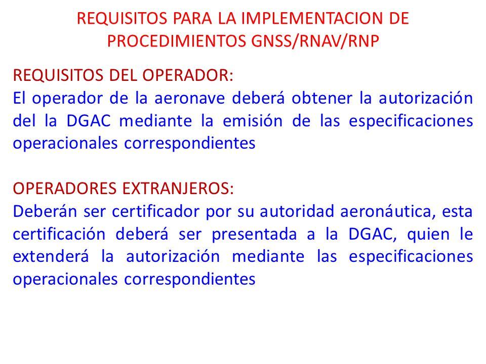 REQUISITOS PARA LA IMPLEMENTACION DE PROCEDIMIENTOS GNSS/RNAV/RNP REQUISITOS DEL OPERADOR: El operador de la aeronave deberá obtener la autorización d