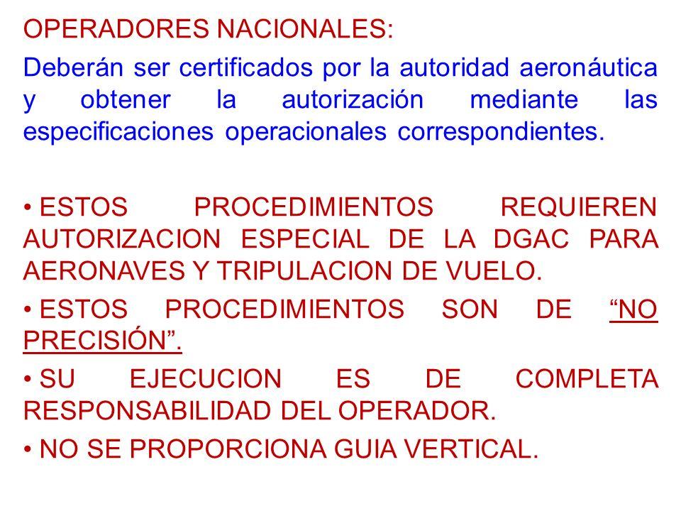 OPERADORES NACIONALES: Deberán ser certificados por la autoridad aeronáutica y obtener la autorización mediante las especificaciones operacionales cor