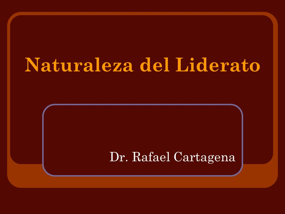 Naturaleza del Liderato Dr. Rafael Cartagena