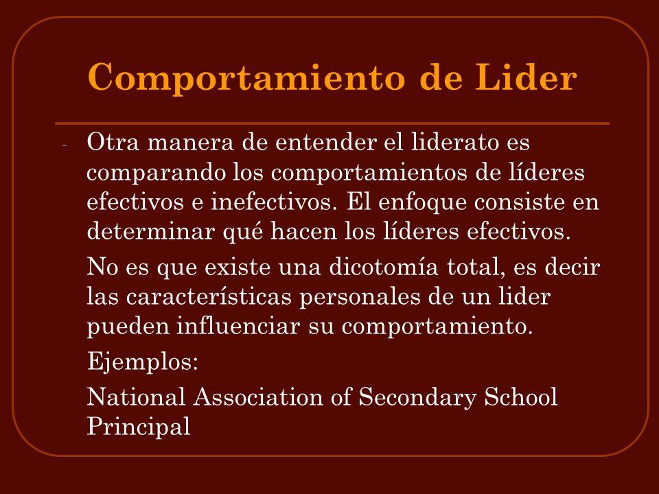 Comportamiento de Lider - Otra manera de entender el liderato es comparando los comportamientos de líderes efectivos e inefectivos. El enfoque consist