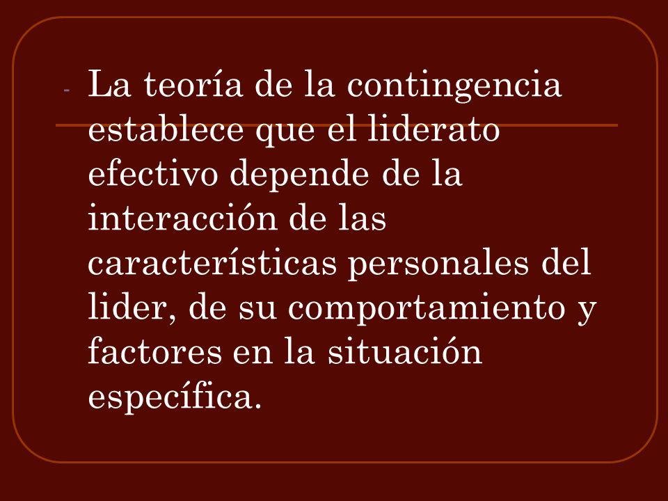 - La teoría de la contingencia establece que el liderato efectivo depende de la interacción de las características personales del lider, de su comport