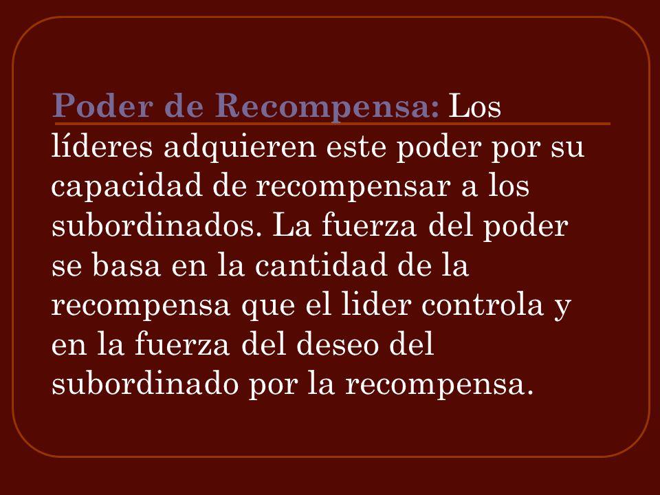 Poder de coerción: Se refiere a la habilidad para controlar y administrar castigo a los subordinados por no cumplir con las direcciones del lider.