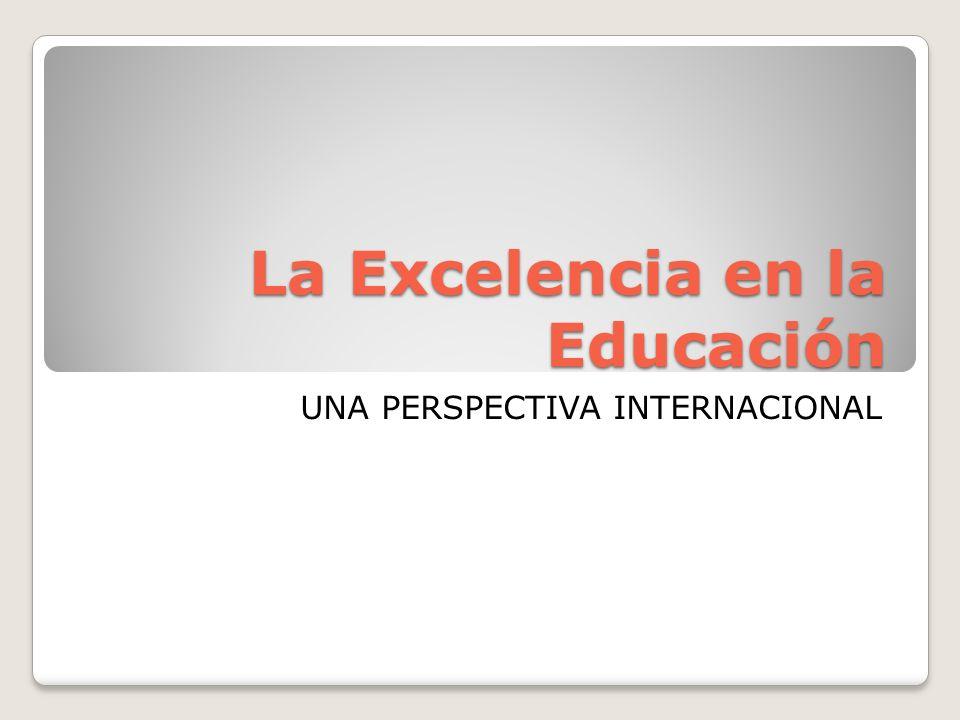 La Excelencia en la Educación UNA PERSPECTIVA INTERNACIONAL
