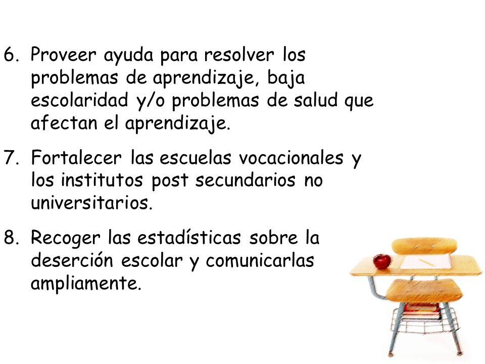 6.Proveer ayuda para resolver los problemas de aprendizaje, baja escolaridad y/o problemas de salud que afectan el aprendizaje. 7.Fortalecer las escue