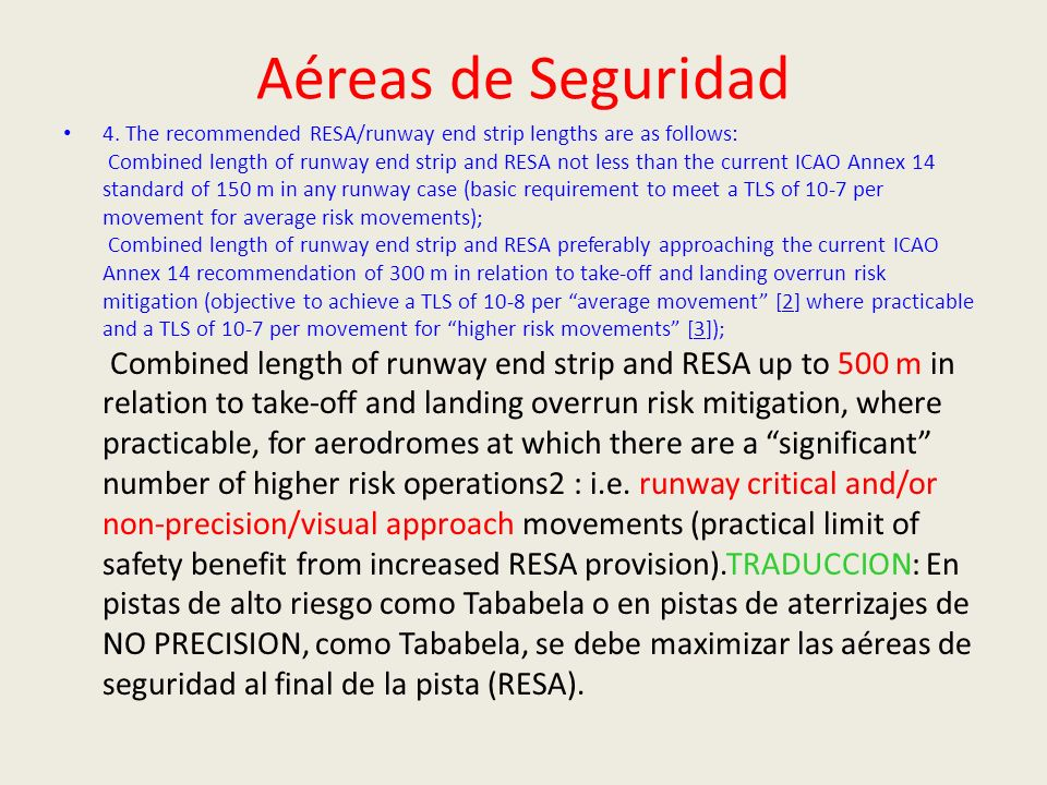 Aéreas de Seguridad 4. The recommended RESA/runway end strip lengths are as follows: Combined length of runway end strip and RESA not less than the cu